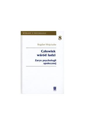 CZŁOWIEK WŚRÓD LUDZI <br>Zarys psychologii społecznej<br>seria: Wykłady z Psychologii, t. 8