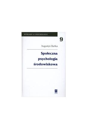 SPOŁECZNA PSYCHOLOGIA ŚRODOWISKOWA <br>seria: Wykłady z Psychologii, t. 9