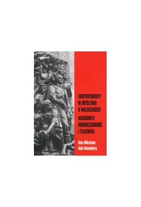 EKSPERYMENTY <br>W MYŚLENIU O HOLOCAUŚCIE <br>Auschwitz: nowoczesność i filozofia