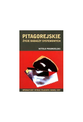 PITAGOREJSKIE ŻYCIE <br>BADACZY SYSTEMOWYCH<br>Operacyjny wyraz filozofii <br>Nowej Ery