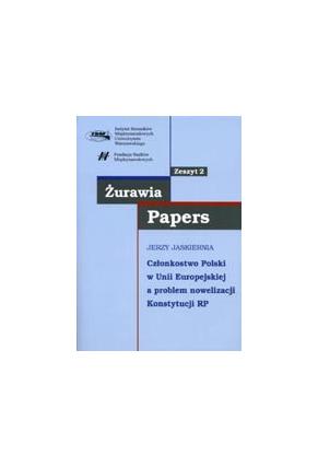 CZŁONKOSTWO POLSKI <br>W UNII EUROPEJSKIEJ<br>a problem nowelizacji <br>Konstytucji RP<br>seria  Żurawia Papers, zeszyt 2