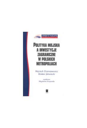 POLITYKA MIEJSKA <br>A INWESTYCJE ZAGRANICZNE <br>W POLSKICH METROPOLIACH