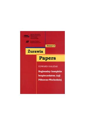 REGIONALNY KOMPLEKS BEZPIECZEŃSTWA <br>AZJI PÓŁNOCNO-WSCHODNIEJ<br>seria  Żurawia Papers, zeszyt 3