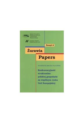 KONKURENCYJNOŚĆ STRUKTURALNA<br>POLSKIEJ GOSPODARKI<br>na wspólnym rynku Unii Europejskiej<br>seria Żurawia Papers, zeszyt 4