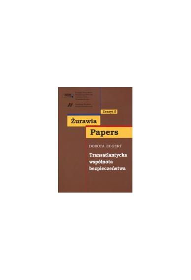 TRANSATLANTYCKA WSPÓLNOTA BEZPIECZEŃSTWA<br>seria Żurawia Papers, zeszyt 5