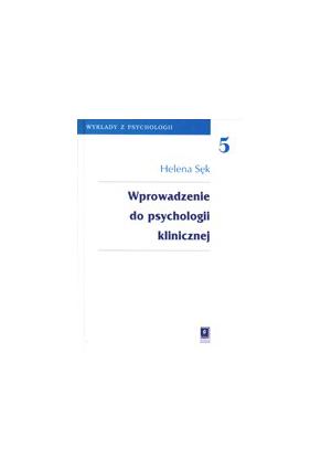 WPROWADZENIE<br>DO PSYCHOLOGII KLINICZNEJ <br>seria: Wykłady z Psychologii, t. 5