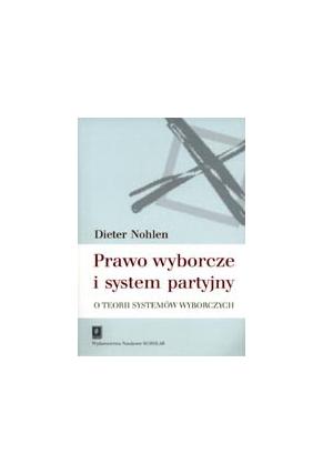 PRAWO WYBORCZE<br>I SYSTEM PARTYJNY<br>O teorii systemów wyborczych<br>[Wahlrecht und Parteiensystem.<br>Zur Theorie der Wahlsysteme]