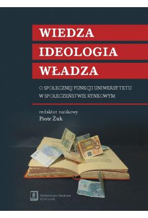 WIEDZA – IDEOLOGIA – WŁADZA <br>O społecznej funkcji uniwersytetu w społeczeństwie rynkowym