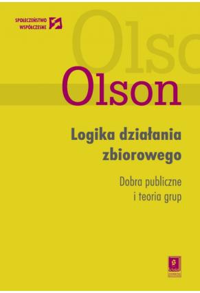 LOGIKA DZIAŁANIA ZBIOROWEGO <br>Dobra publiczne i teoria grup <br>[Logic of Collective Action: Public goods and the theory of groups] <br>seria: Społeczeństwo Współczesne