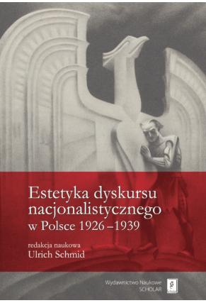 ESTETYKA DYSKURSU  NACJONALISTYCZNEGO <br>w Polsce 1926–1939