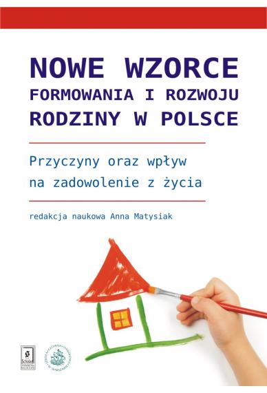 NOWE WZORCE FORMOWANIA I ROZWOJU RODZINY <br>w Polsce <br>Przyczyny oraz wpływ na zadowolenie z życia