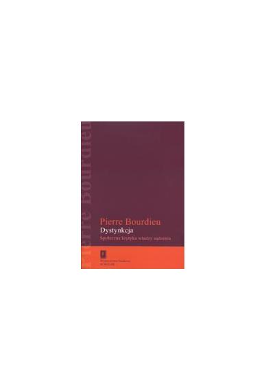 DYSTYNKCJA<br>Społeczna krytyka władzy sądzenia <br>[La Distinction: Critique sociale du jugement]<br>seria Humanistyka Europejska