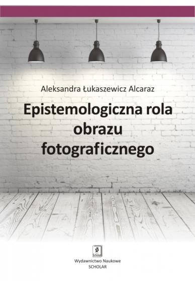 EPISTEMOLOGICZNA ROLA OBRAZU FOTOGRAFICZNEGO