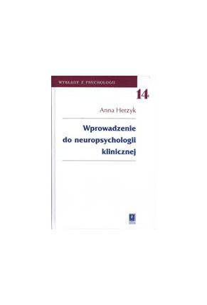 WPROWADZENIE DO NEUROPSYCHOLOGII KLINICZNEJ<br>seria Wykłady z Psychologii, t. 14