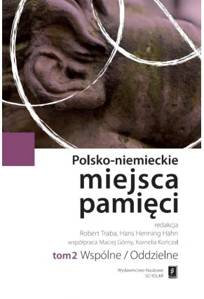 POLSKO-NIEMIECKIE MIEJSCA PAMIĘCI <br>t. 2: WSPÓLNE / ODDZIELNE