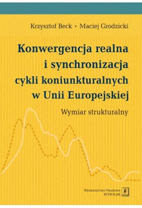 KONWERGENCJA REALNA I SYNCHRONIZACJA CYKLI KONIUNKTURALNYCH <br>w Unii Europejskiej: <br>wymiar strukturalny
