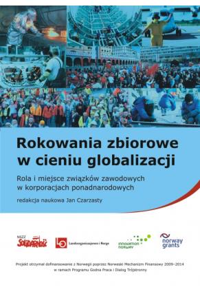 ROKOWANIA  ZBIOROWE W CIENIU GLOBALIZACJI <br>Rola i miejsce związków zawodowych w korporacjach ponadnarodowych