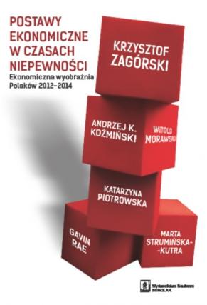 POSTAWY EKONOMICZNE W CZASACH NIEPEWNOŚCI <br>Ekonomiczna wyobraźnia Polaków 2012–2014