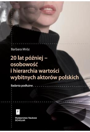 20 LAT PÓŹNIEJ <br>Osobowość i hierarchia wartości wybitnych aktorów polskich