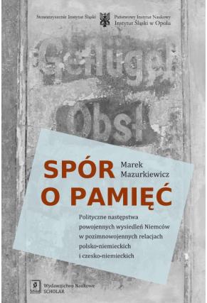 SPÓR O PAMIĘĆ <br>Polityczne następstwa powojennych wysiedleń Niemców w pozimnowojennych relacjach polsko-niemieckich i czesko-niemieckich