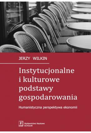 INSTYTUCJONALNE I KULTUROWE <br>PODSTAWY GOSPODAROWANIA<br>Humanistyczna perspektywa ekonomii