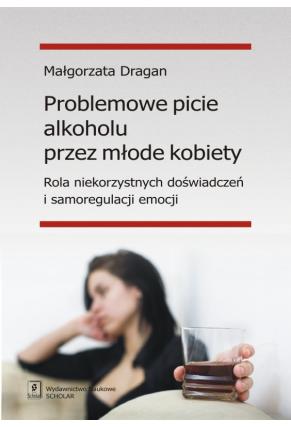 PROBLEMOWE PICIE ALKOHOLU PRZEZ MŁODE KOBIETY <br>Rola niekorzystnych doświadczeń i samoregulacji emocji