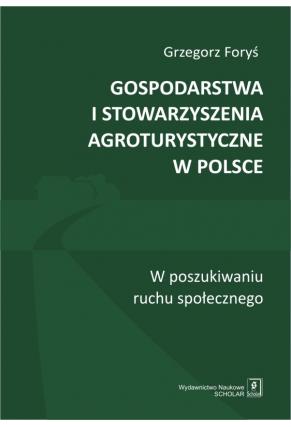 GOSPODARSTWA I STOWARZYSZENIA AGROTURYSTYCZNE W POLSCE <br>W poszukiwaniu ruchu społecznego