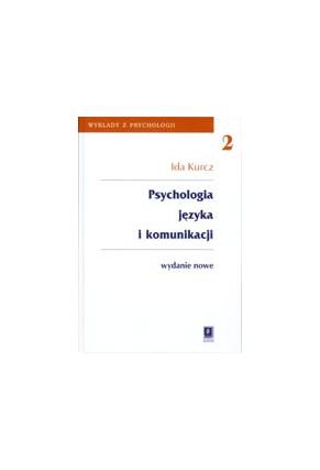 PSYCHOLOGIA JĘZYKA I KOMUNIKACJI <br>wydanie nowe <br>seria: Wykłady z Psychologii, t. 2