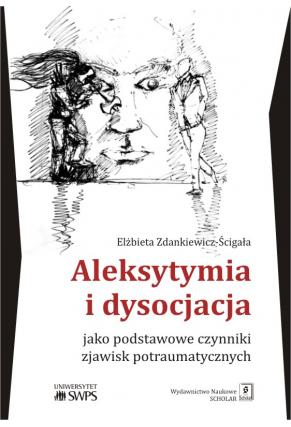 ALEKSYTYMIA I DYSOCJACJA <br> jako podstawowe czynniki zjawisk potraumatycznych