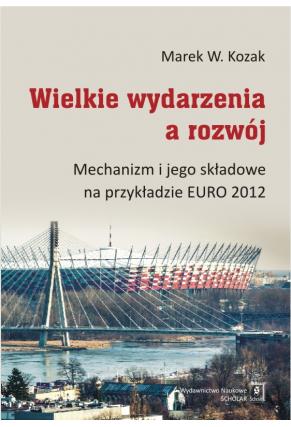 WIELKIE WYDARZENIA A ROZWÓJ <br> Mechanizm i jego składowe na przykładzie EURO 2012
