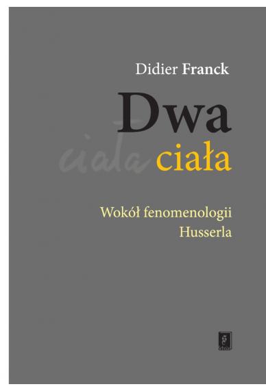 DWA CIAŁA <br>Wokół fenomenologii Husserla <br>[Chair et corps: Sur la phénoménologie de Husserli]