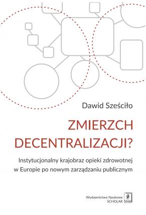 ZMIERZCH DECENTRALIZACJI? <br>Instytucjonalny krajobraz opieki zdrowotnej w Europie po nowym zarządzaniu publicznym