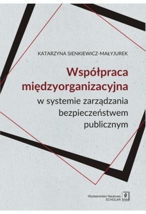WSPÓŁPRACA MIĘDZYORGANIZACYJNA <br> w systemie zarządzania bezpieczeństwem publicznym