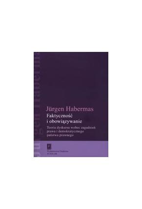 FAKTYCZNOŚĆ I OBOWIĄZYWANIE <br>Teoria dyskursu <br>wobec zagadnień prawa <br>i demokratycznego państwa prawnego<br>[Faktizitaet und Geltung]<br>seria Humanistyka Europejska
