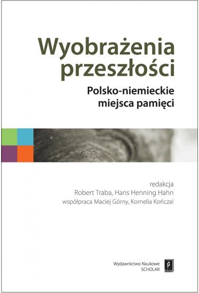 WYOBRAŻENIA PRZESZŁOŚCI<br> Polsko-niemieckie miejsca pamięci