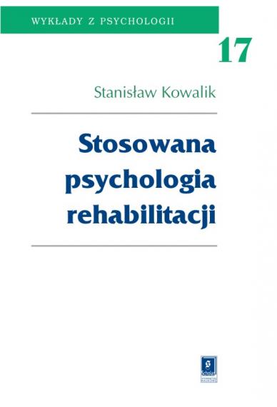 STOSOWANA PSYCHOLOGIA REHABILITACJI <br>seria Wykłady z Psychologii <br>t. 17
