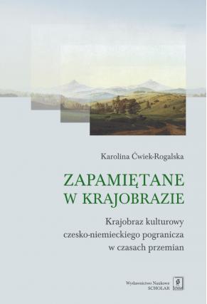 ZAPAMIĘTANE W KRAJOBRAZIE <br>Krajobraz czesko-niemieckiego pogranicza w czasach przemian