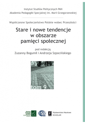 STARE I NOWE TENDENCJE <br> w obszarze pamięci społecznej <br>seria Współczesne Społeczeństwo Polskie wobec Przeszłości, t. 9
