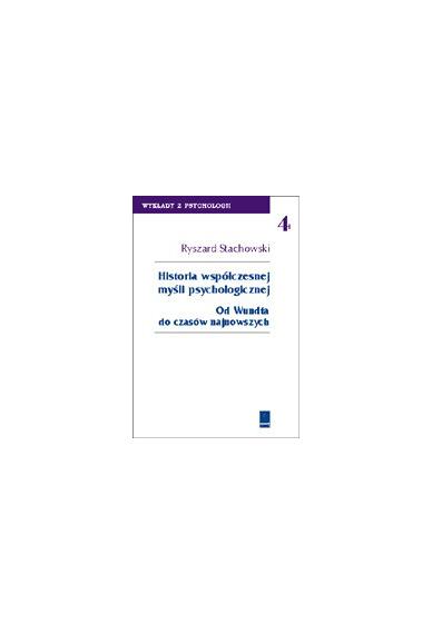 HISTORIA WSPÓŁCZESNEJ MYŚLI PSYCHOLOGICZNEJ <br>Od Wundta do czasów najnowszych <br>seria: Wykłady z Psychologii, t. 4