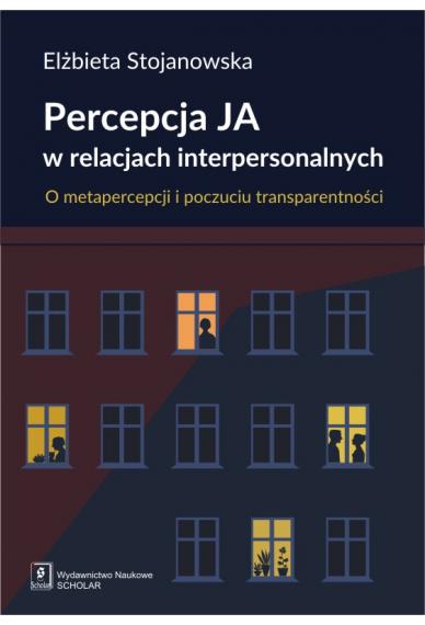 PERCEPCJA JA W RELACJACH INTERPERSONALNYCH <br> O metapercepcji i poczuciu transparentności