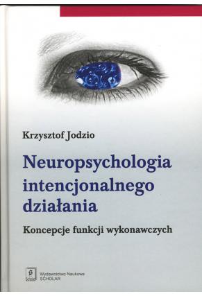 NEUROPSYCHOLOGIA INTENCJONALNEGO DZIAŁANIA <br>Koncepcje funkcji wykonawczych