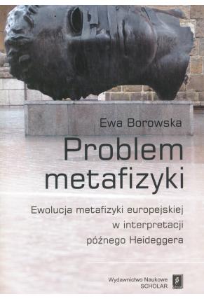 PROBLEM METAFIZYKI <br>Ewolucja metafizyki europejskiej w interpretacji późnego Heideggera