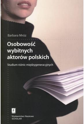 OSOBOWOŚĆ WYBITNYCH AKTORÓW POLSKICH <br>Studium różnic międzygeneracyjnych