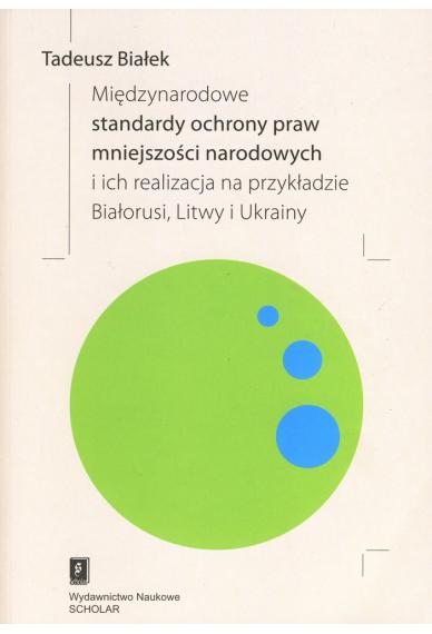 MIĘDZYNARODOWE STANDARDY OCHRONY PRAW MNIEJSZOŚCI NARODOWYCH <br> i ich realizacja na przykładzie Białorusi, Litwy i Ukrainy