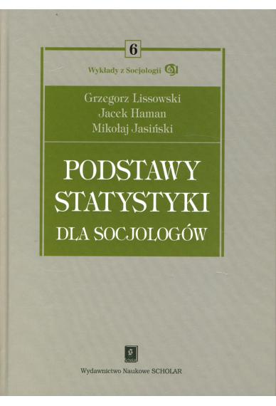 PODSTAWY STATYSTYKI DLA SOCJOLOGÓW <br>seria Wykłady z Socjologii, t. 6