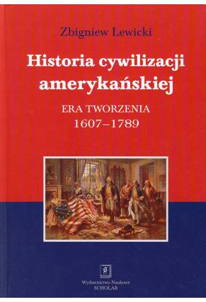 HISTORIA CYWILIZACJI AMERYKAŃSKIEJ <br> T. 1: ERA TWORZENIA