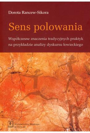 SENS POLOWANIA <br>Współczesne znaczenia tradycyjnych praktyk na przykładzie analizy dyskursu łowieckiego