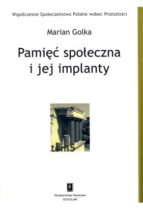 PAMIĘĆ SPOŁECZNA I JEJ IMPLANTY <br>seria Współczesne Społeczeństwo Polskie wobec Przeszłości, tom 5