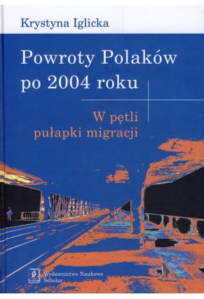 POWROTY POLAKÓW PO 2004 ROKU <br>W pętli pułapki migracji