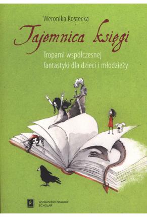 TAJEMNICA KSIĘGI <br>Tropami współczesnej fantastyki dla dzieci i młodzieży